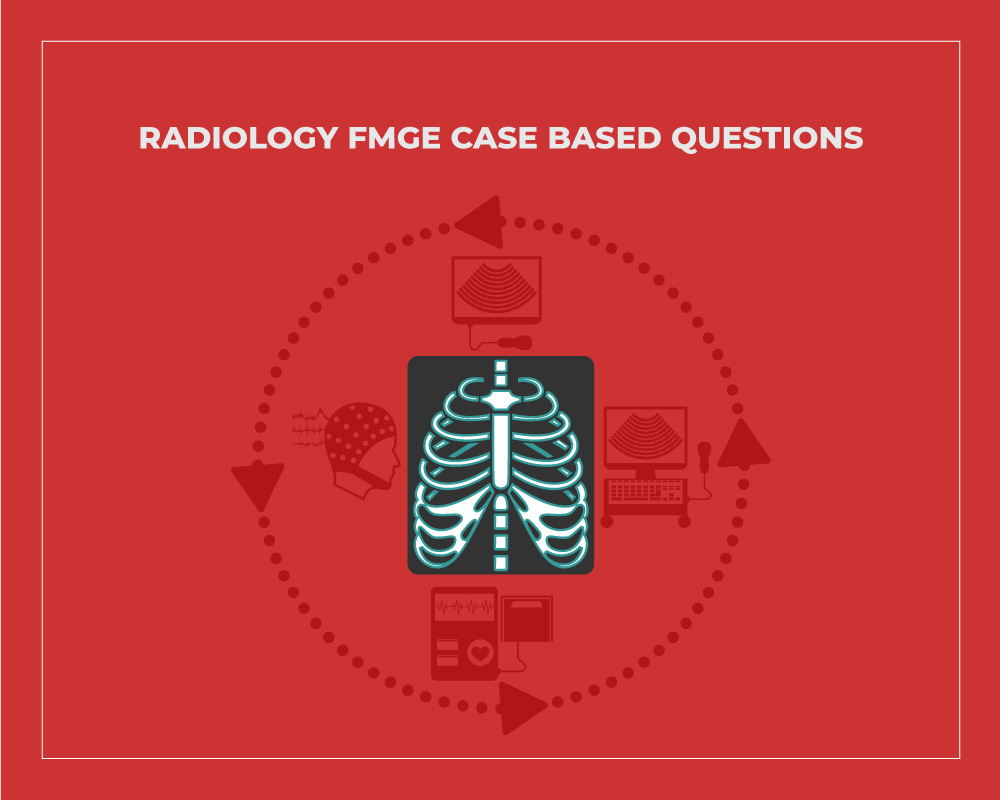 Radiology FMGE Case Based Questions