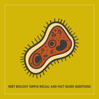NEET Biology Simple Recall and Fact Based Questions